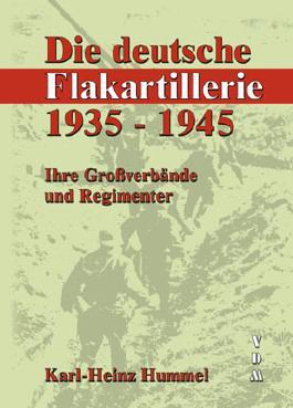 Die deutsche Flakartillerie 1935-1945: Ihre Großverbände und Regimenter