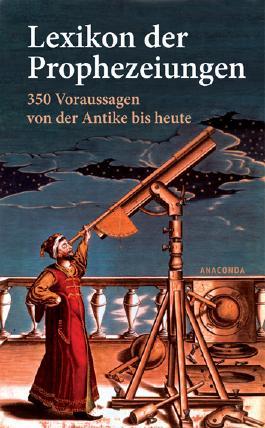 Lexikon der Prophezeiungen. 350 Voraussagen von der Antike bis heute