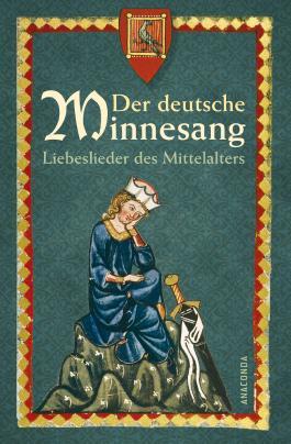 Der deutsche Minnesang. Liebeslieder des Mittelalters