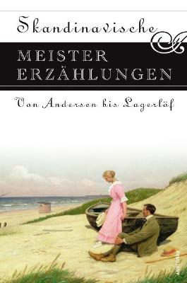 Skandinavische Meistererzählungen. Von Andersen bis Lagerlöf