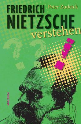 Friedrich Nietzsche verstehen