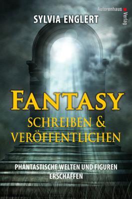 Fantasy schreiben und veröffentlichen. Phantastische Welten und Figuren erschaffen