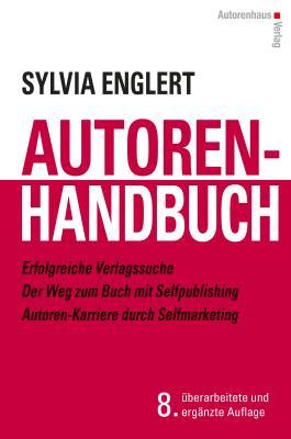 AUTOREN-HANDBUCH - Erfolgreiche Verlagssuche - Der Weg zum Buch mit Selfpublishing - Autoren-Karriere durch Selfmarketing