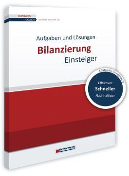Bilanzierung für Einsteiger - Übungsbuch mit Lösungen