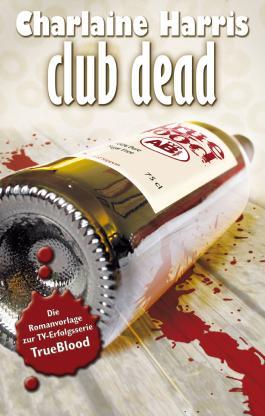 True Blood 3: Club Dead: Romanvorlage zur TV-Serie