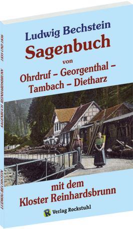 Sagenbuch von Ohrdruf, Georgenthal, Tambach und Dietharz - mit dem Kloster Reinhardsbrunn.