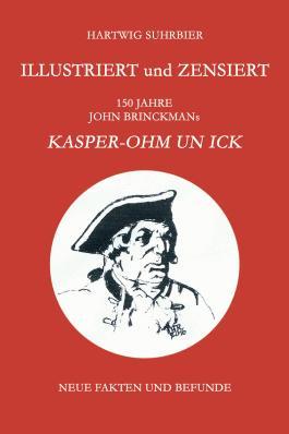 Illustriert und zensiert - 150 Jahre John Brinckmans Kasper-Ohm un ick