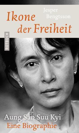 Ikone der Freiheit: Aung San Suu Kyi. Eine Biographie