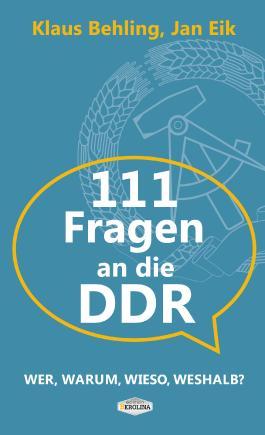 111 Fragen an die DDR: Wer, warum, wieso, weshalb?