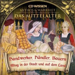 CD WISSEN - MYTHOS und WAHRHEIT - Das Mittelalter - Handwerker, Händler, Bauern
