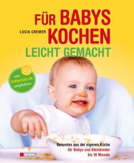 Für Babys kochen - leicht gemacht: überarbeitete Ausgabe 2015