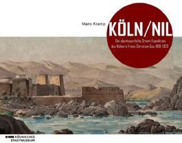 Köln/Nil - Die abenteuerliche Orient-Expedition des Kölners Franz Christian Gau 1818-1820