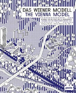 Das Wiener Modell: Wohnbau für die Stadt des 21. Jahrhunderts