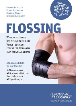 Flossing: Wirksame Hilfe bei Schmerzen u. Verletzungen, effektive Übungen zum Muskelaufbau