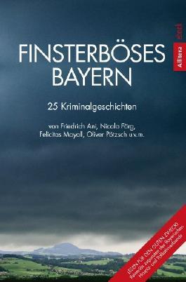 Finsterböses Bayern: 25 Kriminalgeschichten