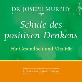 Schule des positiven Denkens – Für Gesundheit und Vitalität