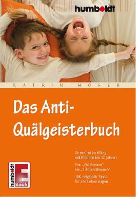 Das Anti-Quälgeisterbuch: Stressfrei im Alltag mit Kindern bis 12 Jahren. Von