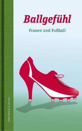 Ballgefühl. Frauen und Fußball