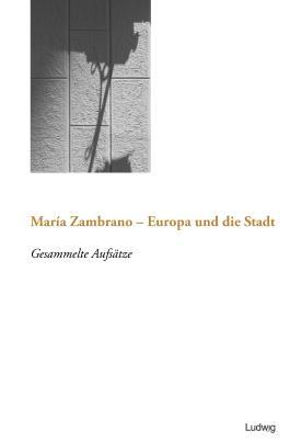 Maria Zambrano - Europa und die Stadt: Gesammelte Aufsätze (Taller de Traducción Literaria)