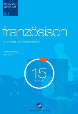 Französisch für Anfänger und Wiedereinsteiger in 15 Stunden, 2 Audio-CDs u. Lehrbuch