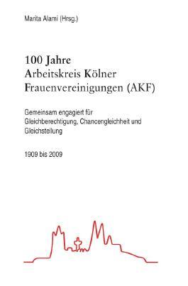 100 Jahre Arbeitskreis Kölner Frauenvereinigung (AKF)