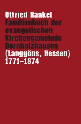 Familienbuch der evangelischen Kirchengemeinde Dornholzhausen (Langgöns, Hessen) 1771-1874