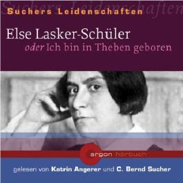 Suchers Leidenschaften: Else Lasker-Schüler: oder Ich bin in Theben geboren