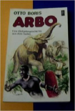 Arbo. Eine Elefantengeschichte aus dem Sudan.