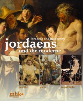 """Katalog Jordaens und die Moderne: Katalog der Museumslandschaft Hessen Kassel, Band 52; erscheint anlässlich der Ausstellung """"Jordaens und die ... Kassel 1. März bis 16. Juni 2013"""