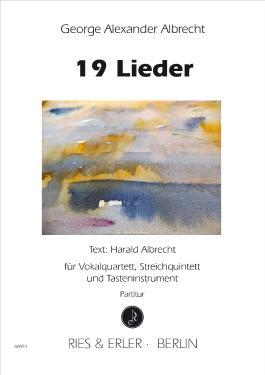 19 Lieder: für Vokalquartett, Streichquintett und Tasteninstrument Texte nach Gedichten von Harald Albrecht