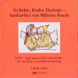 Verliebte, Freier, Eheleute - beobachtet von Wilhelm Busch