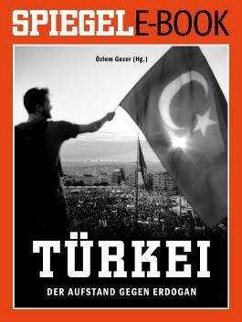 Türkei - Der Aufstand gegen Erdogan: Ein SPIEGEL E-Book