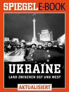Ukraine - Land zwischen Ost und West: Ein SPIEGEL E-Book