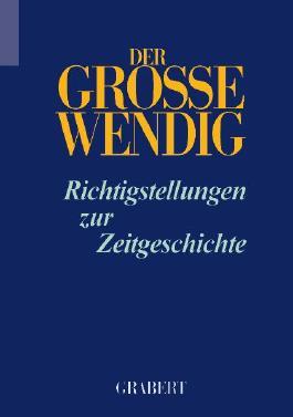 Der grosse Wendig, Richtigstellungen zur Zeitgeschichte. Bd.1
