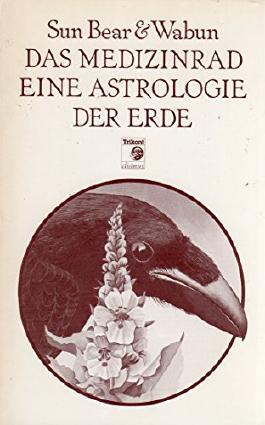 Sun Bear & Wabum: Das Medizinrad eine Astrologie der Erde