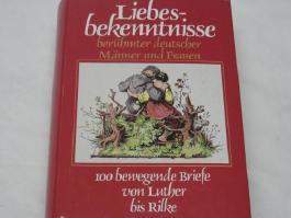 Liebesbekenntnisse berühmter deutscher Männer und Frauen. 100 bewegende Briefe von Luther bis Rilke.