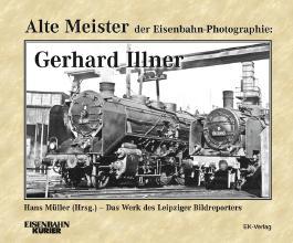 Alte Meister der Eisenbahn-Photographie: Gerhard Illner