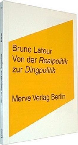 """Von der """"Realpolitik"""" zur """"Dingpolitik"""""""