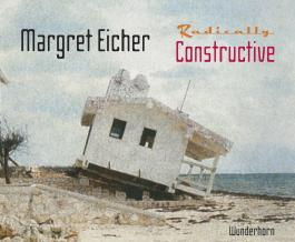 Margret Eicher - Radically Constructive