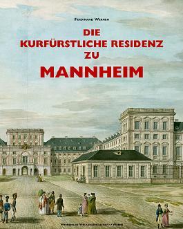 Die kurfüstliche Residenz zu Mannheim