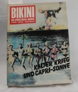 BIKINI. Die fünfziger Jahre. Kalter Krieg und Capri- Sonne. Fotos, Texte, Comics, Analysen