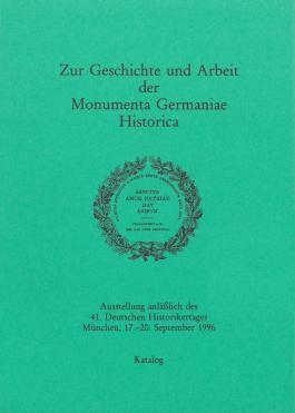 Zur Geschichte und Arbeit der Monumenta Germaniae Historica