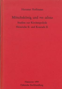 Mönchskönig und rex idiota: Studien zur Kirchenpolitik Heinrichs II. und Konrads II. (Monumenta Germaniae Historica)
