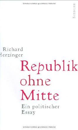 Republik ohne Mitte. Ein politischer Essay