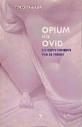 Opium für Ovid - Ein Kopfkissenbuch von 22 Frauen