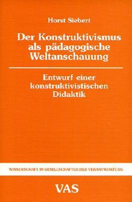 Der Konstruktivismus als pädagogische Weltanschauung