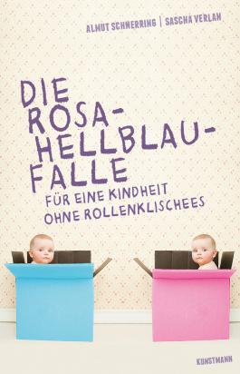 Die Rosa-Hellblau-Falle: Für eine Kindheit ohne Rollenklischees