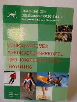 Koordinatives Anforderungsprofil und Koordinationstraining. Grundlagen, Analyse, Methodik