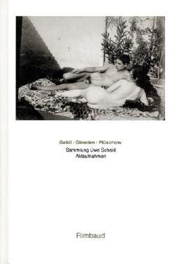 Galdi /Gloeden /Plüschow: Sammlung Uwe Scheid. Aktaufnahmen. Dt. /Engl. /Franz.