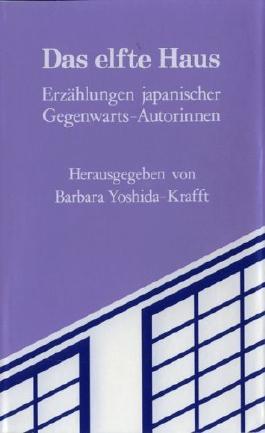Das elfte Haus: Erzählungen japanischer Gegenwarts-Autorinnen